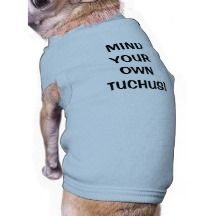 MIND YOUR OWN TUCHUS - DOG CLOTHES - JEWISH HUMOR