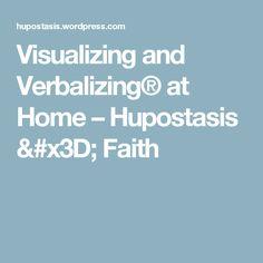 Visualizing and Verbalizing® at Home – Hupostasis = Faith