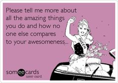 Please tell me more about all the amazing things you do and how no ...
