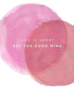 Life is short. Buy the good wine. | quote inspiration art