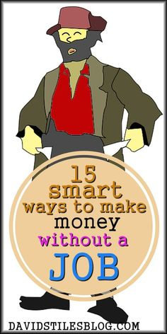 15 SMART WAYS TO MAKE MONEY WITHOUT A JOB. From: http://DavidStilesBlog.com