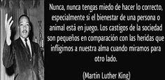 """""""Nunca, nunca tengas miedo de hacer lo correcto, especialmente si el bienestar de una persona o animal está en juego. Los castigos de la sociedad son pequeños en comparación con las heridas que infligimos a nuestra alma cuando miramos para otro lado."""" Martin Luther King #huellasfriends"""