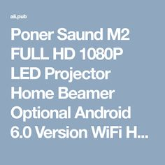 Poner Saund M2 FULL HD 1080P LED Projector Home Beamer Optional Android 6.0 Version WiFi HDMI USB Video 1080 Bluetooth Proyector-in LCD Projectors from Consumer Electronics on Aliexpress.com | Alibaba Group Projector Reviews, Best Projector, Projectors, Hd 1080p, Alibaba Group, Consumer Electronics, Wifi, Bluetooth, Android