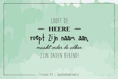 Looft de Heer, roept zijn naam aan, maakt onder de volken zijn daden bekend! 1 Kronieken 16:8  #Heer, #Naam  http://www.dagelijksebroodkruimels.nl/1-kronieken-16-8/