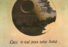 "Artist Unknown / Ceci n'est pas une lune — That's no moon.  —  Based on, The Treachery of Images (""Ceci n'est pas une pipe""; ""This is not a pipe""), by the French surrealist painter, René Magritte"