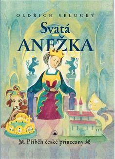 Svatá Anežka - Příběh české princezny - Oldřich Selucký Thriller, Roman, Cover, Books, Author, Libros, Book, Book Illustrations, Libri
