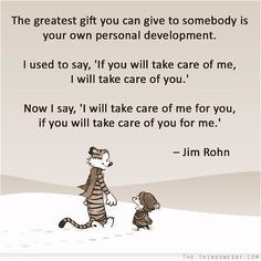 The greatest gift you can give to somebody is your own personal development. I love you.
