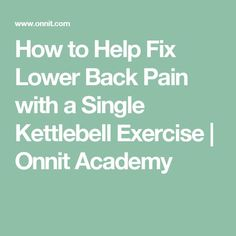 How to Help Fix Lower Back Pain with a Single Kettlebell Exercise   Onnit Academy