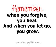Life Quote: Remember, when you forgive, you heal..