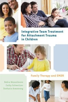 Integrative Team Treatment for Attachment Trauma in Children: Family Therapy and EMDR by Debra Wesselmann et al.