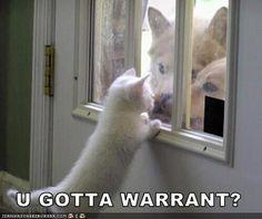 u gotta warrant? LOL!