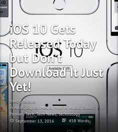 iOS 10 Gets Released Today but Don't Download It Just Yet! thedigitaldub in Apps, Digital Media, Mobile, music, Smart Phones, Tech, Tech News, technology September 13, 2016 463 Words By Gavin Lawlor  iOS 10 gets its official release today. It's been available for a few months as a beta release and has a number of exciting new features. Here's just some of the changes to look forward to: