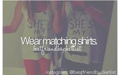I'll do that with my sister! After all, she is my best friend!