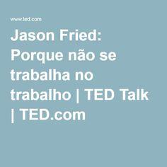Jason Fried: Porque não se trabalha no trabalho | TED Talk | TED.com