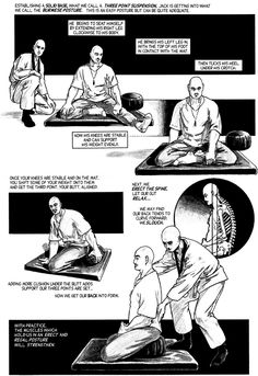 "Zazen. ""Just sitting"". Meditation posture. Many newbies start with one session per day for 20 minutes. Gradually, a second 20 minute session is added. Many long term practitioners work up to one session 1 hour per day. Zazen is the core of Zen practice."
