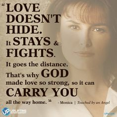 It stays & fights. It goes the distance. That's why God made love so strong, so it can carry you all the way home. Bible Verses Quotes, Sign Quotes, Faith Quotes, Scriptures, Quotable Quotes, Movie Quotes, Roma Downey, Touched By An Angel, Love Fight