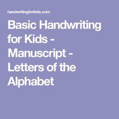 Basic Handwriting for Kids - Manuscript - Letters of the Alphabet