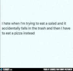 When I'm trying to eat a salad