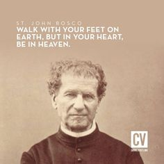 """""""Walk with your feet on earth, but in your heart, be in heaven."""" St. John Bosc - Picmia"""
