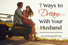 7 Ways to Dream with Your Husband Great to use as a daily devotional to read together with your spouse. @timewarpwife