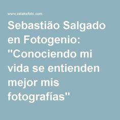 """Poetica.Sebastião Salgado en Fotogenio: """"Conociendo mi vida se entienden mejor mis fotografías"""""""