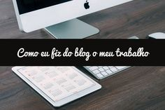 Como eu fiz do blog o meu trabalho