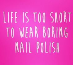 Yess<3 Have fun && experiment with different colors/nail art..sparkle. It's a lot of fun <3<3