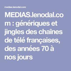 MEDIAS.lenodal.com : génériques et jingles des chaînes de télé françaises, des années 70 à nos jours