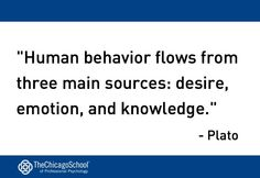 """""""human behavior flows from three main sources: desire, emotion and knowledge"""" - Plato. So true. provided by http://www.thechicagoschool.edu/Home"""