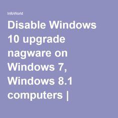 Disable Windows 10 upgrade nagware on Windows 7, Windows 8.1 computers | InfoWorld