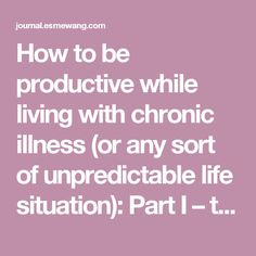 How to be productive while living with chronic illness (or any sort of unpredictable life situation): Part I – the unexpected shape