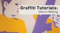 Graffiti Tutorials: Stencil Making