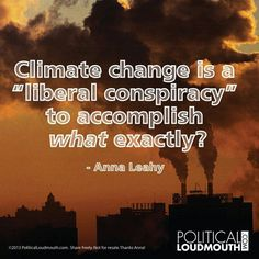 """Climate change is a """"liberal conspiracy"""" to accomplish WHAT exactly???"""