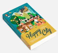 Cover illustration for the title Happy City by Charles Montgomery. City Illustration, Pattern Illustration, College Brochure, University Guide, Reed College, Northumbria University, Happy City, Campaign Posters, Berlin City