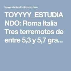 TOYYYY_ESTUDIANDO: Roma Italia Tres terremotos de entre 5,3 y 5,7 gra...
