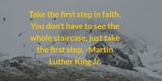 Take the first step in faith. You don't have to see the whole staircase, www.homejobcafe.com