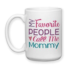 Coffee Mug, My Favorite People Call Me Mommy Mom Mother Mother's Day Mommy's Birthday, Gift Idea, Large Coffee Cup 15 oz
