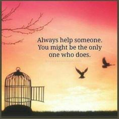 #Truth.  Always find ways to help or lend a hand to someone. You never know how much they needed it in the moment.