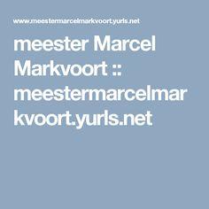meester Marcel Markvoort :: meestermarcelmarkvoort.yurls.net