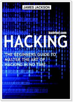Hacking:​ The Beginners Guide to Master The Art Of Hacking In No Time By James Jackson