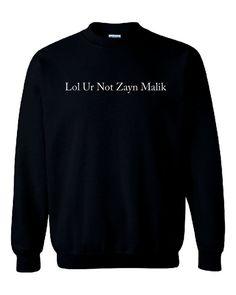 Lol Ur Not Zayn Malik Unisex Sweatshirt Jumper by mazclothing