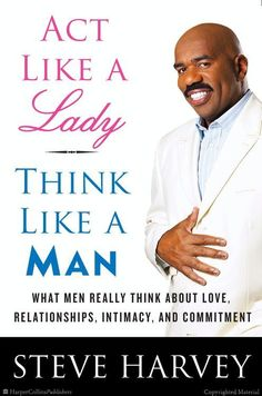 Act Like a Lady, Think Like a Man: What Men Really Think About Love, Relationships, Intimacy, and Commitment by Steve Harvey>> interesting book, read it with an open mind☺