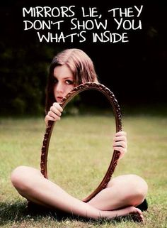 Mirrors lie, they don't show you what's inside Picture Quote #1