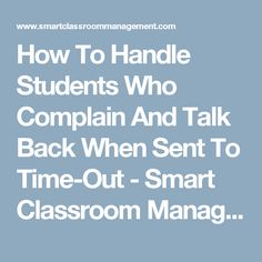 How To Handle Students Who Complain And Talk Back When Sent To Time-Out - Smart Classroom Management
