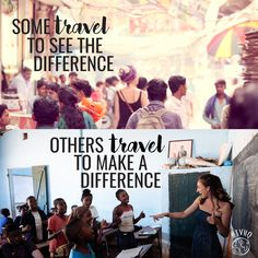 Some travel to see the difference, others travel to make a difference