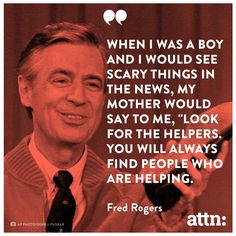 "Rogers: ""look for the helpers"" Amazing Quotes, Great Quotes, Quotes To Live By, Me Quotes, Inspirational Quotes, Motivational Quotes, The Words, Cool Words, Find People"