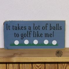 It Takes A Lot Of Balls To Golf Like Me, Funny Golfing Sign, Wood Sign, Sign For Dad, SKU-475