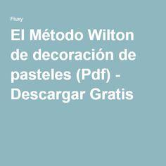 El Método Wilton de decoración de pasteles (Pdf) - Descargar Gratis Wilton, Mini, Free Downloads, Decorating Cakes, Lineman, Cook, Libros, Recipes