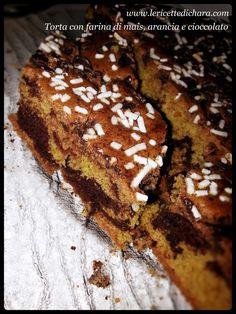 LE  RICETTE DI CHARA: Torta con farina di mais, arancia e cioccolato