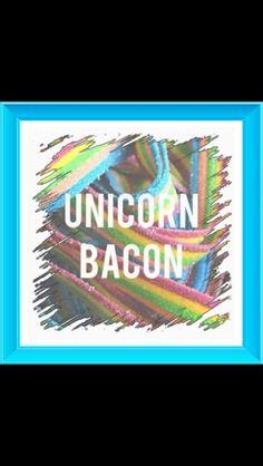 lol. Unicorn Bacon.